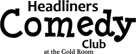 Headliners Comedy Club @ The Gold Room